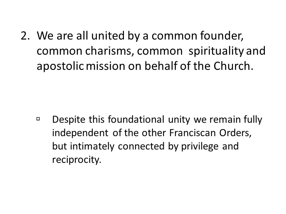 We are all united by a common founder, common charisms, common spirituality and apostolic mission on behalf of the Church.