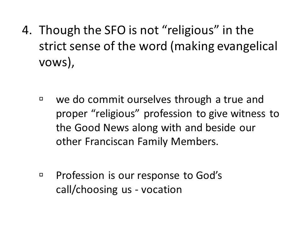 Though the SFO is not religious in the strict sense of the word (making evangelical vows),