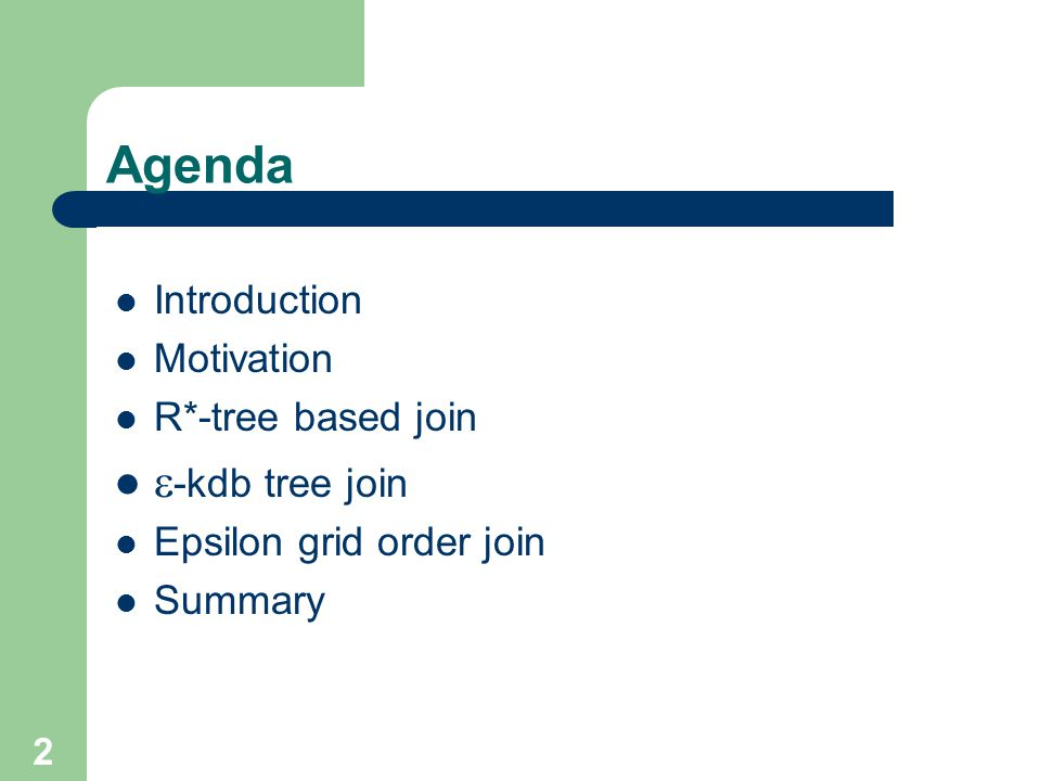 Agenda -kdb tree join Introduction Motivation R*-tree based join