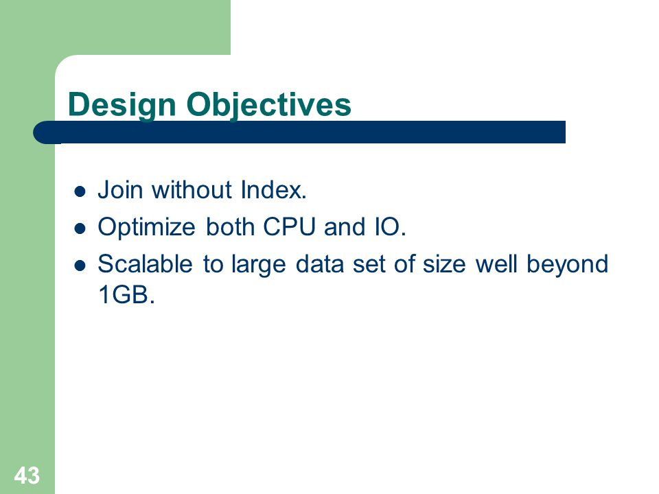 Design Objectives Join without Index. Optimize both CPU and IO.