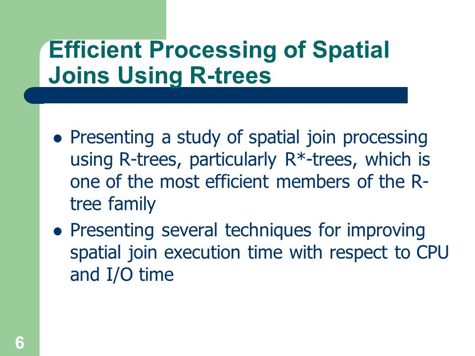 Efficient Processing of Spatial Joins Using R-trees