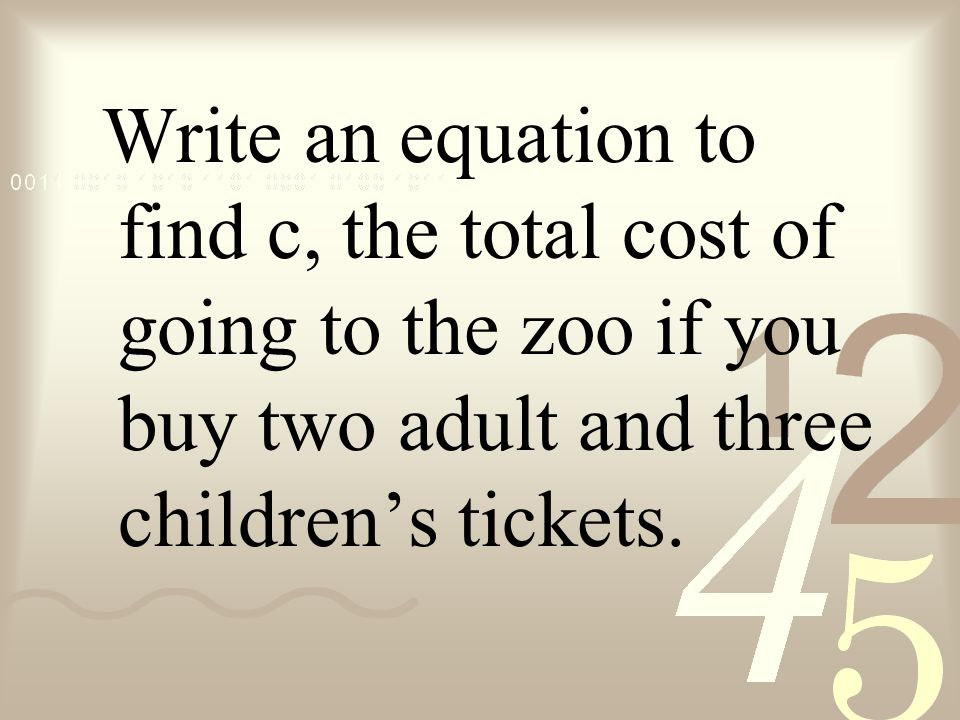 Write an equation to find c, the total cost of going to the zoo if you buy two adult and three children's tickets.