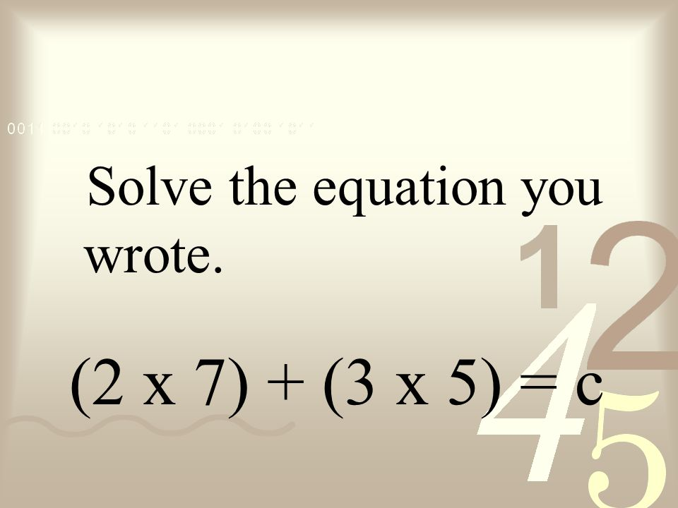 Solve the equation you wrote.