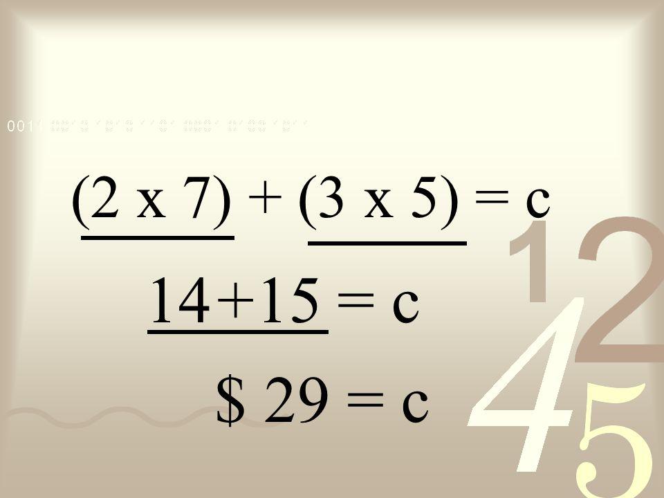 (2 x 7) + (3 x 5) = c 14 + = c 15 $ 29 = c