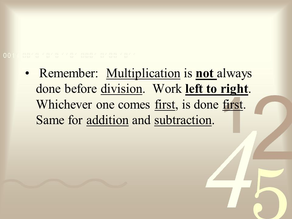 Remember: Multiplication is not always done before division
