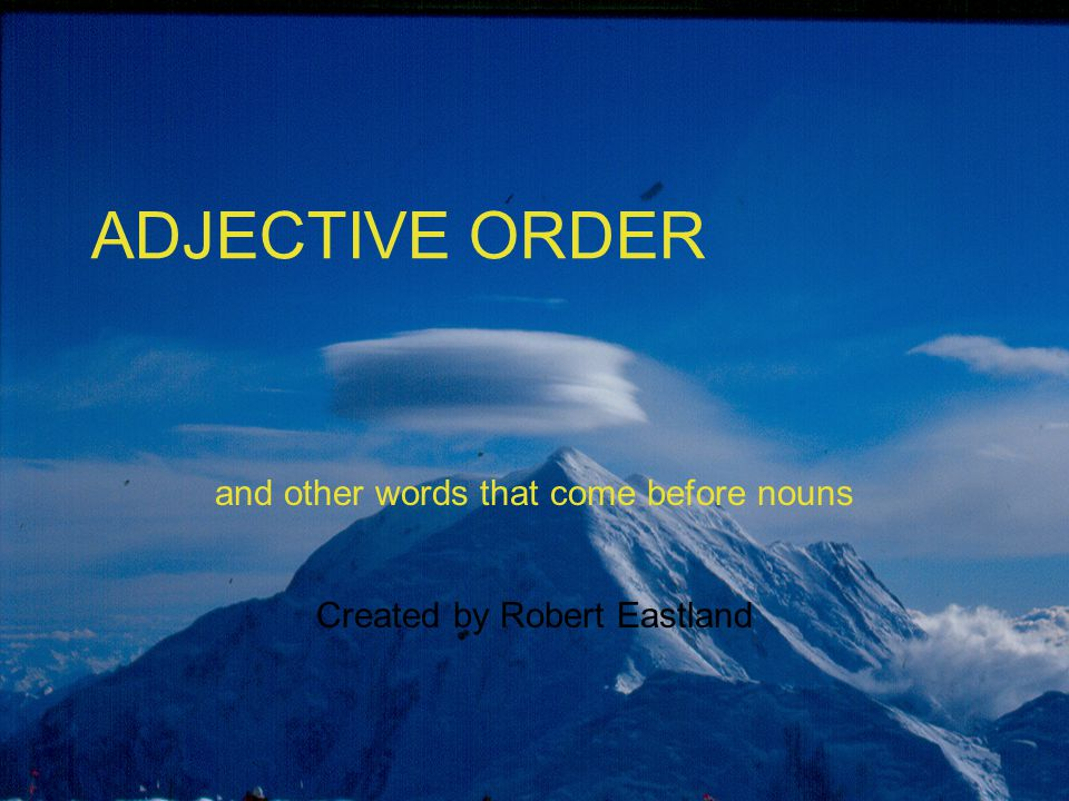 and other words that come before nouns Created by Robert Eastland