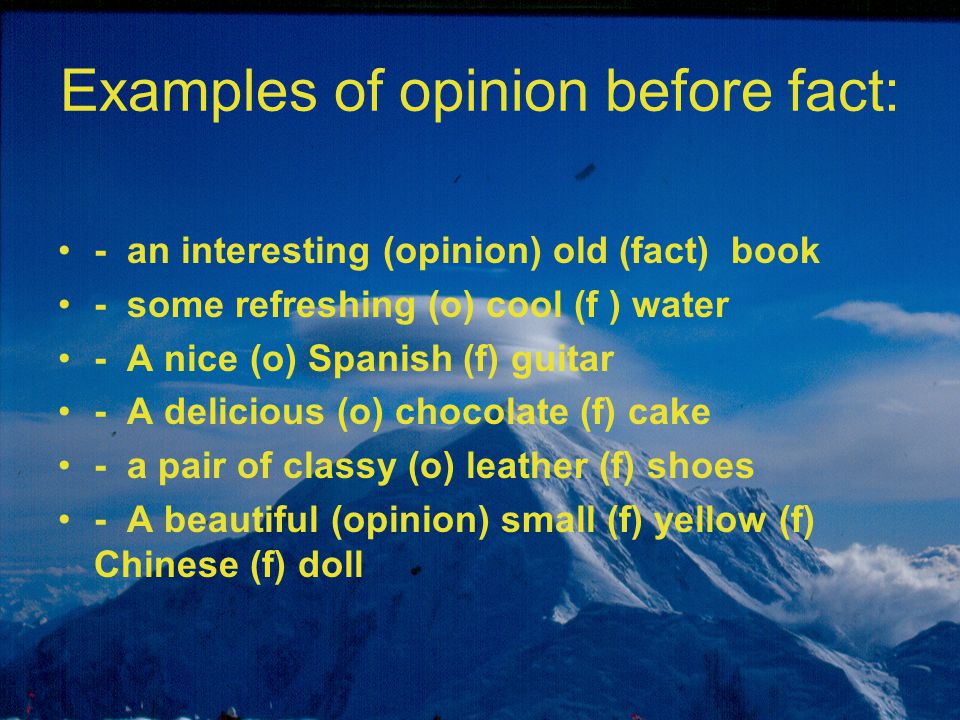 Examples of opinion before fact: