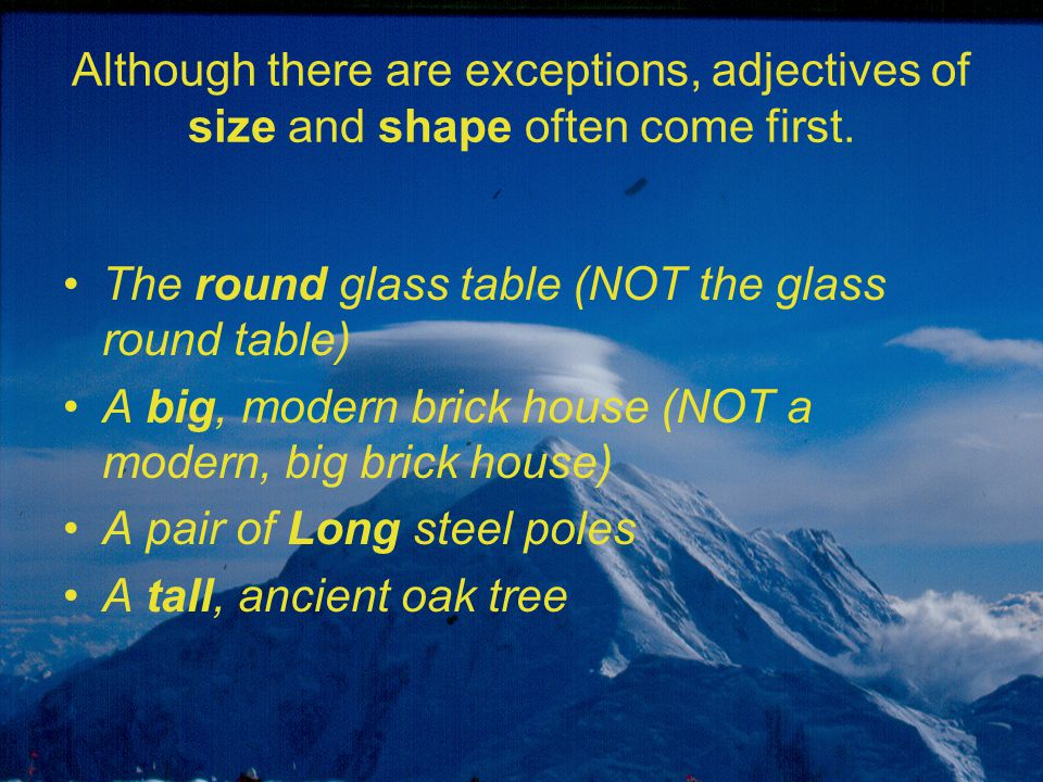Although there are exceptions, adjectives of size and shape often come first.