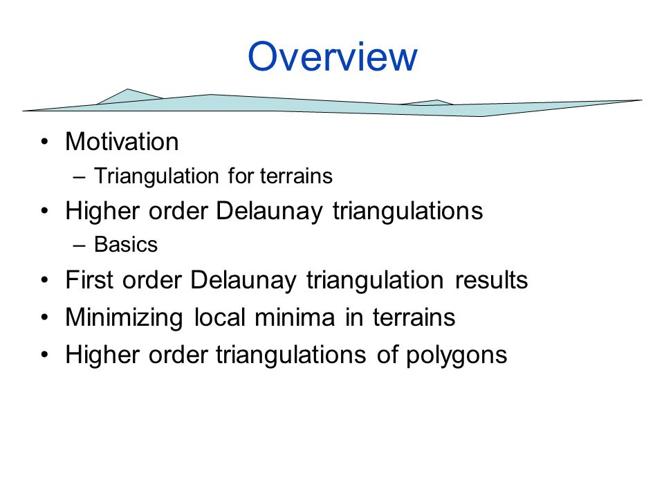 Overview Motivation Higher order Delaunay triangulations