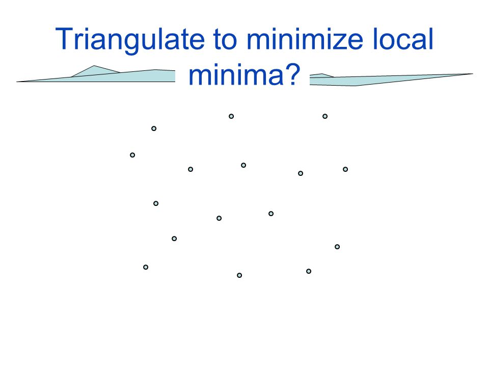 Triangulate to minimize local minima