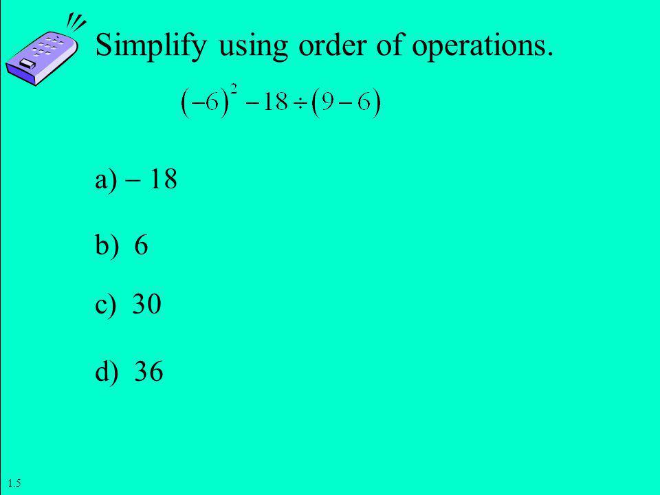 Simplify using order of operations.