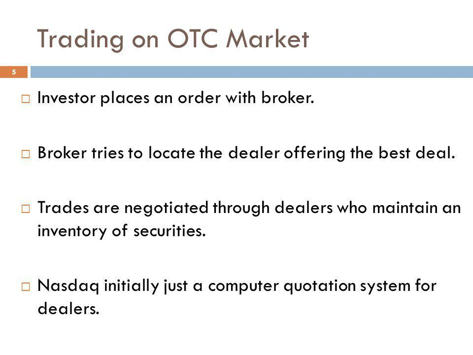 Trading on OTC Market Investor places an order with broker.