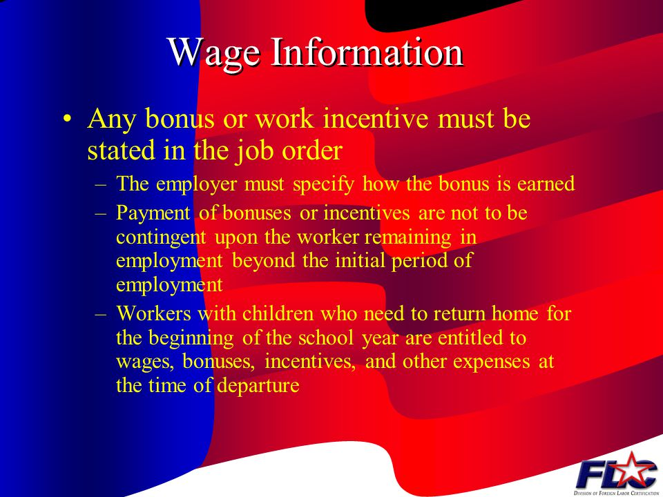 Wage Information Any bonus or work incentive must be stated in the job order. The employer must specify how the bonus is earned.