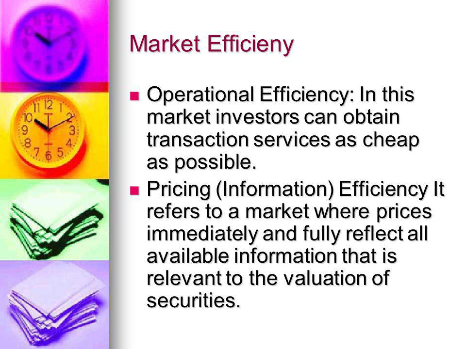 Market Efficieny Operational Efficiency: In this market investors can obtain transaction services as cheap as possible.