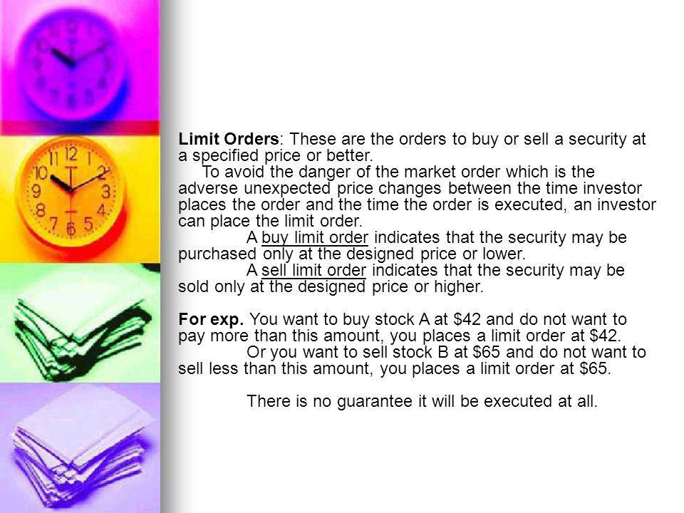 Limit Orders: These are the orders to buy or sell a security at a specified price or better.