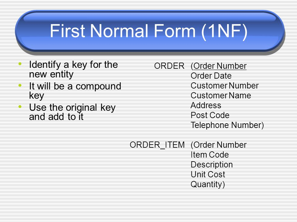 First Normal Form (1NF) Identify a key for the new entity