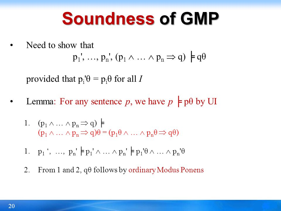 Soundness of GMP Need to show that p1 , …, pn , (p1  …  pn  q) ╞ qθ