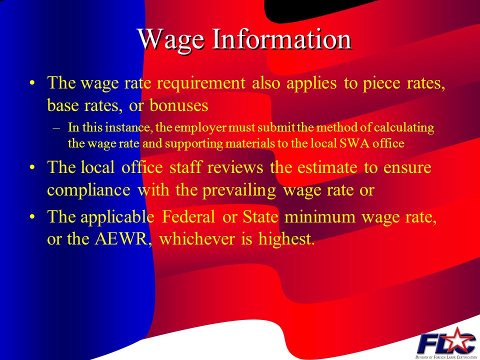 Wage Information The wage rate requirement also applies to piece rates, base rates, or bonuses.