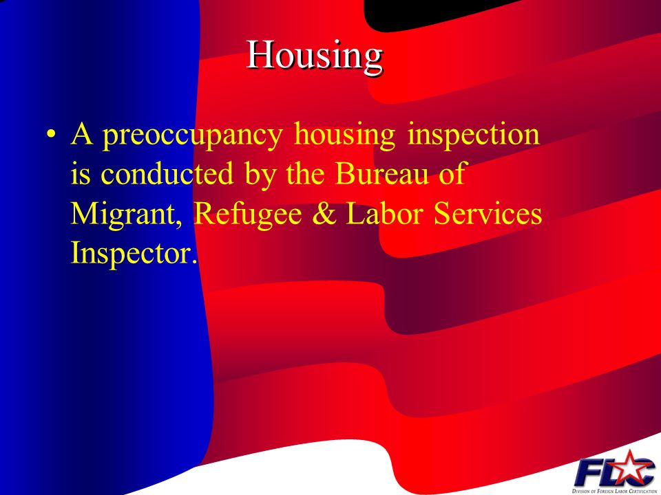 Housing A preoccupancy housing inspection is conducted by the Bureau of Migrant, Refugee & Labor Services Inspector.