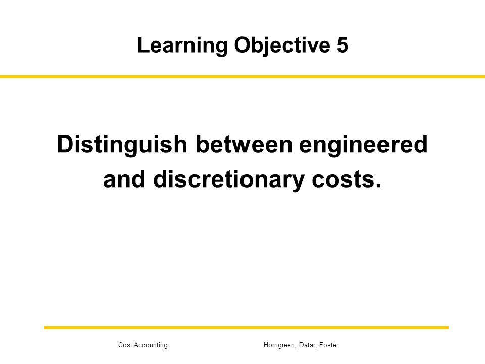 Distinguish between engineered and discretionary costs.