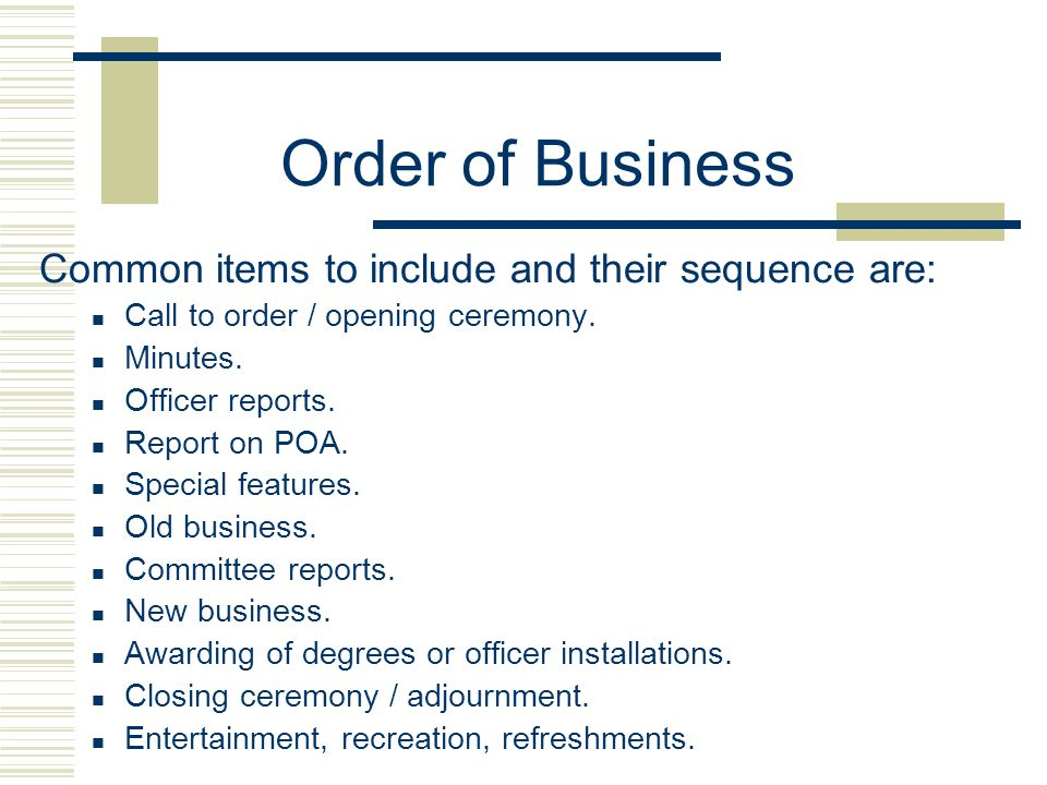 Order of Business Common items to include and their sequence are: