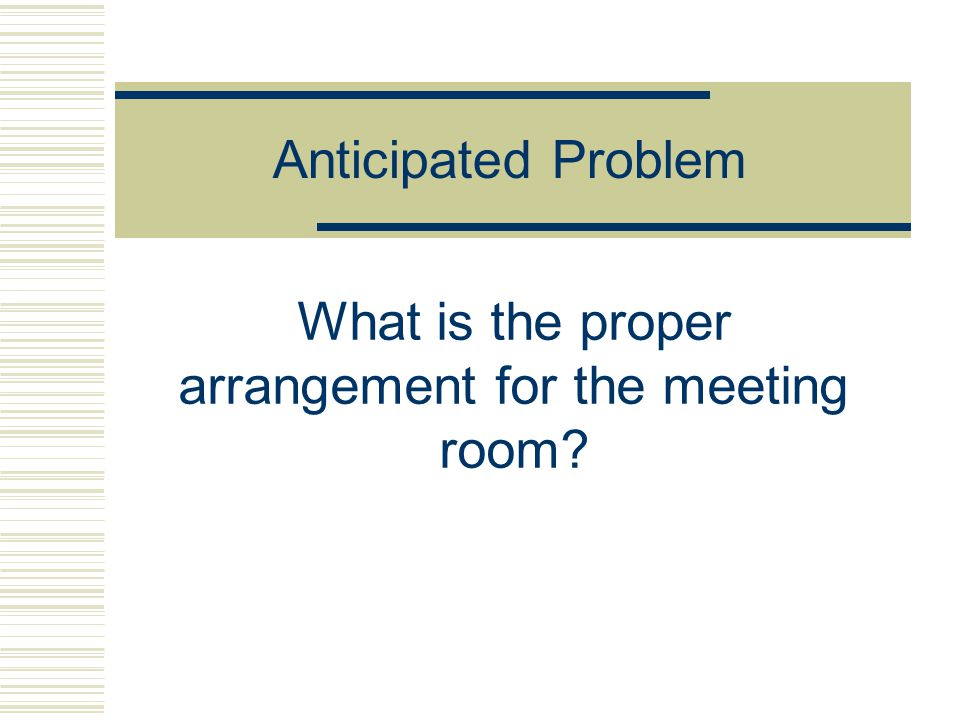 What is the proper arrangement for the meeting room