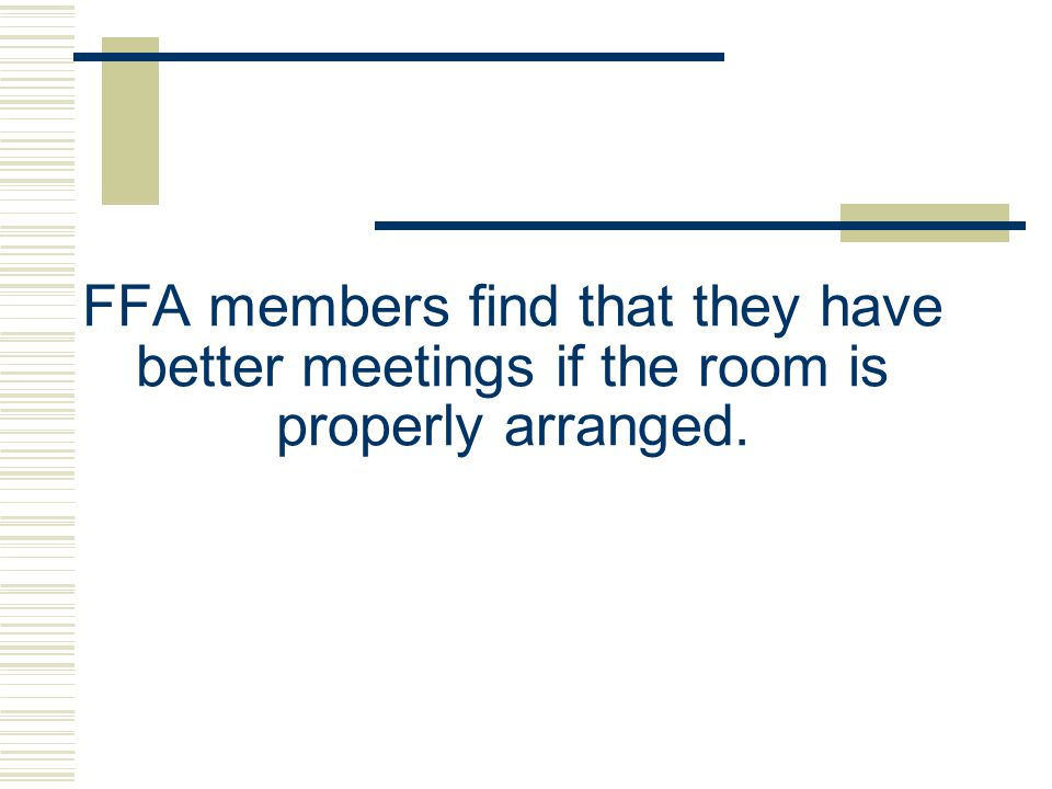 FFA members find that they have better meetings if the room is properly arranged.