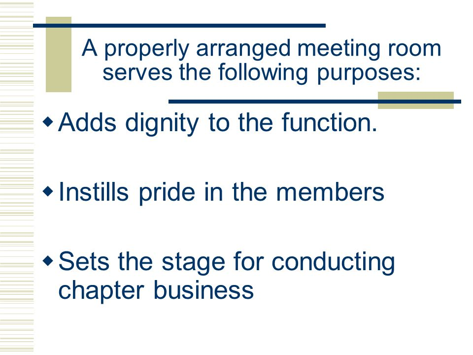 A properly arranged meeting room serves the following purposes: