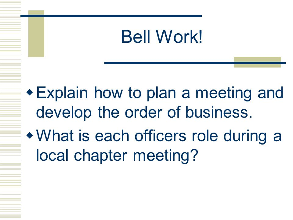 Bell Work. Explain how to plan a meeting and develop the order of business.