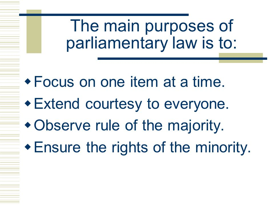The main purposes of parliamentary law is to: