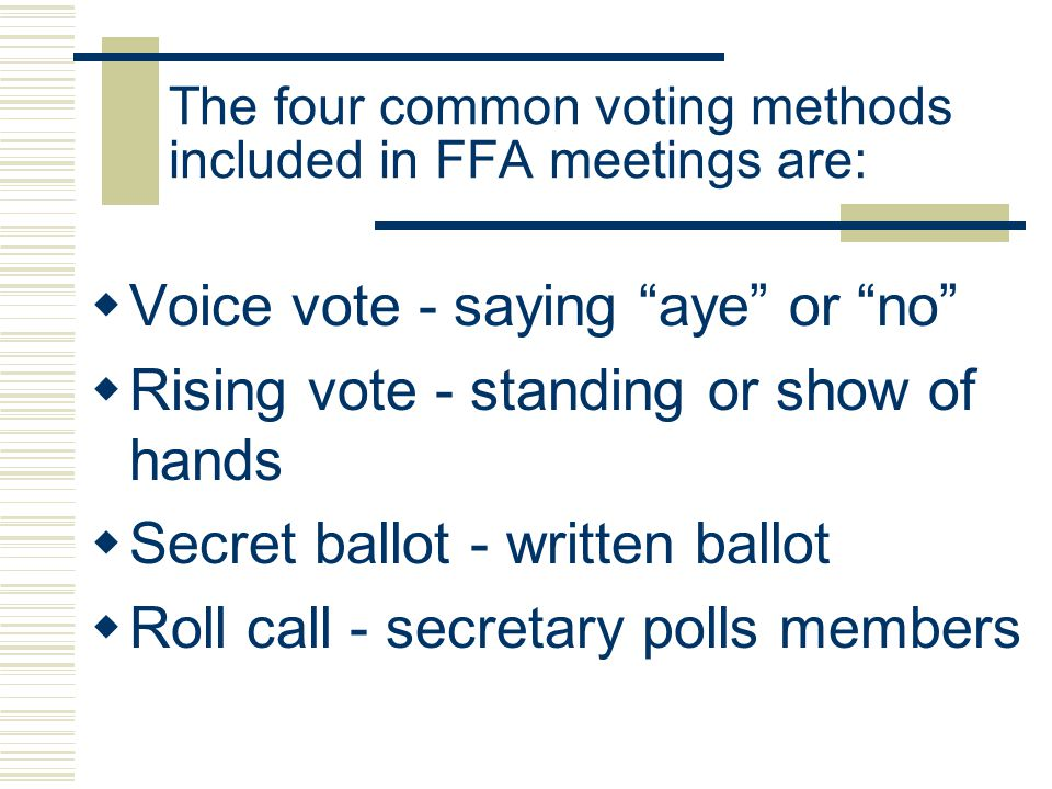 The four common voting methods included in FFA meetings are:
