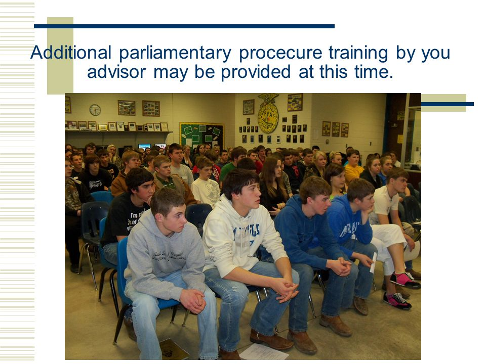 Additional parliamentary procecure training by you advisor may be provided at this time.