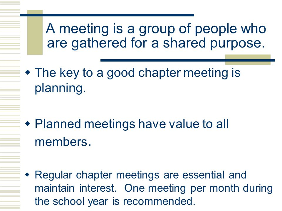 A meeting is a group of people who are gathered for a shared purpose.