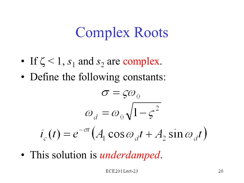 Complex Roots If  < 1, s1 and s2 are complex.