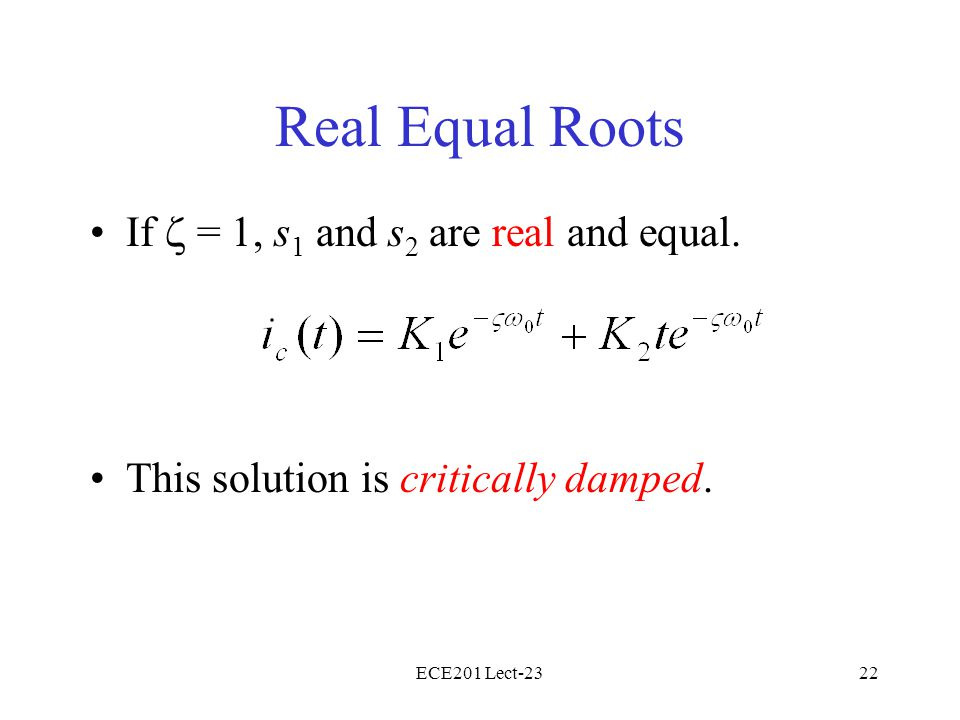 Real Equal Roots If  = 1, s1 and s2 are real and equal.