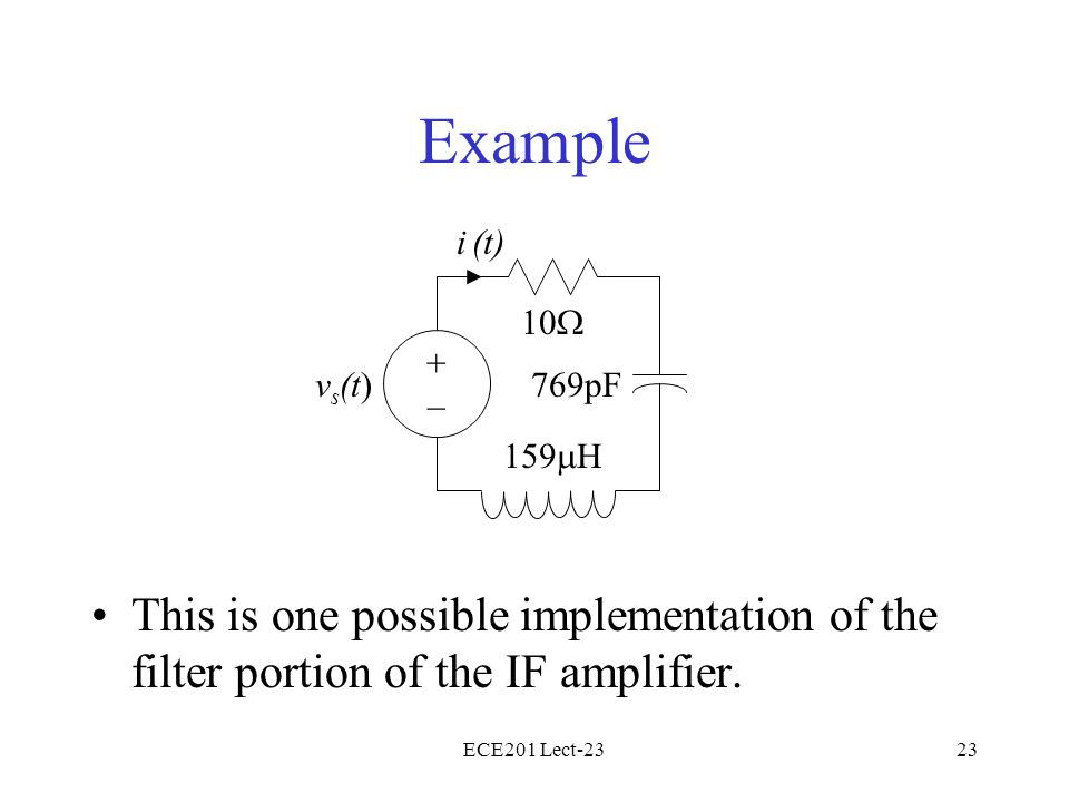 Example i (t) 10W. + – vs(t) 769pF. 159mH. This is one possible implementation of the filter portion of the IF amplifier.