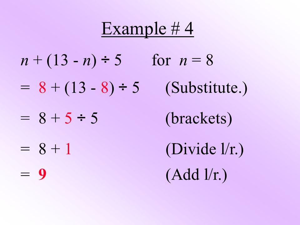 Example # 4 n + (13 - n) ÷ 5 for n = 8