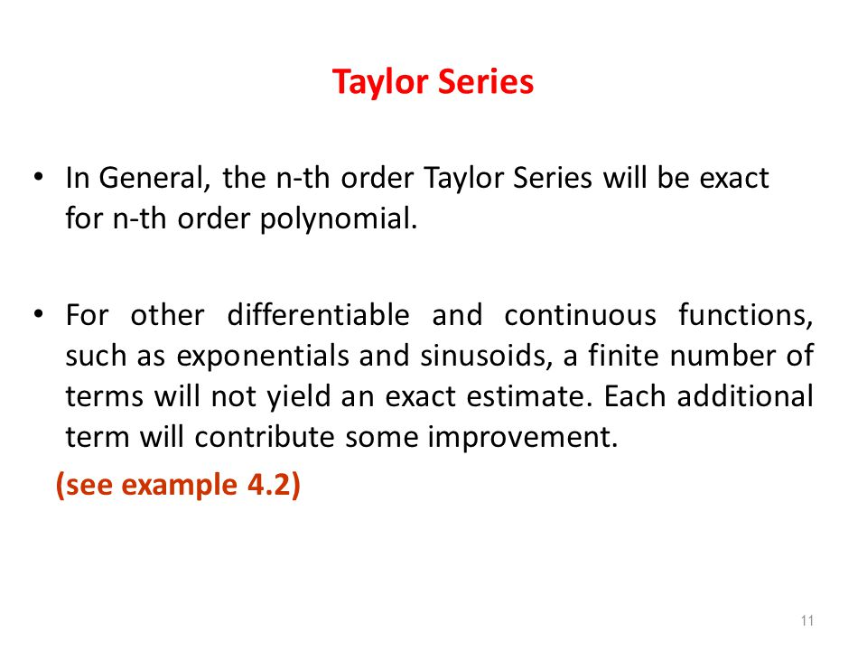 Taylor Series In General, the n-th order Taylor Series will be exact for n-th order polynomial.