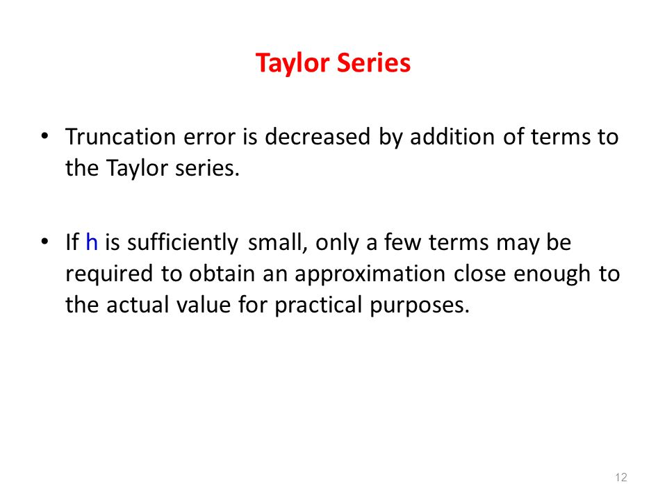 Taylor Series Truncation error is decreased by addition of terms to the Taylor series.