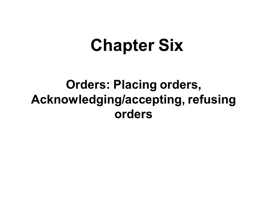 Orders: Placing orders, Acknowledging/accepting, refusing orders