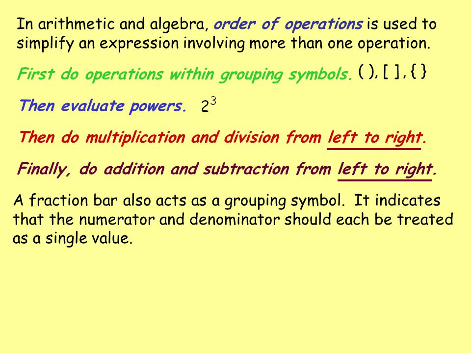In arithmetic and algebra, order of operations is used to simplify an expression involving more than one operation.