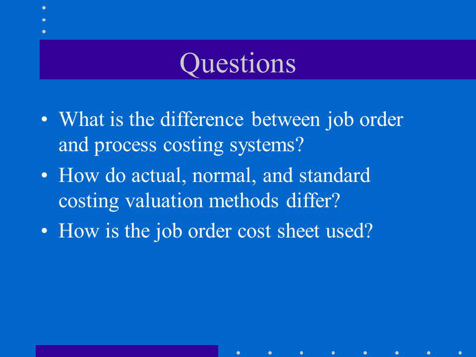 Questions What is the difference between job order and process costing systems