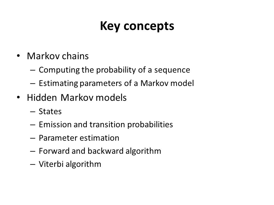 Key concepts Markov chains Hidden Markov models