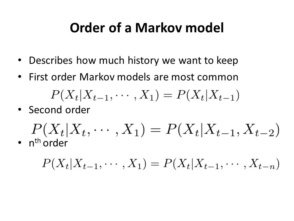 Order of a Markov model Describes how much history we want to keep