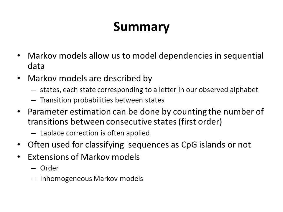 Summary Markov models allow us to model dependencies in sequential data. Markov models are described by.