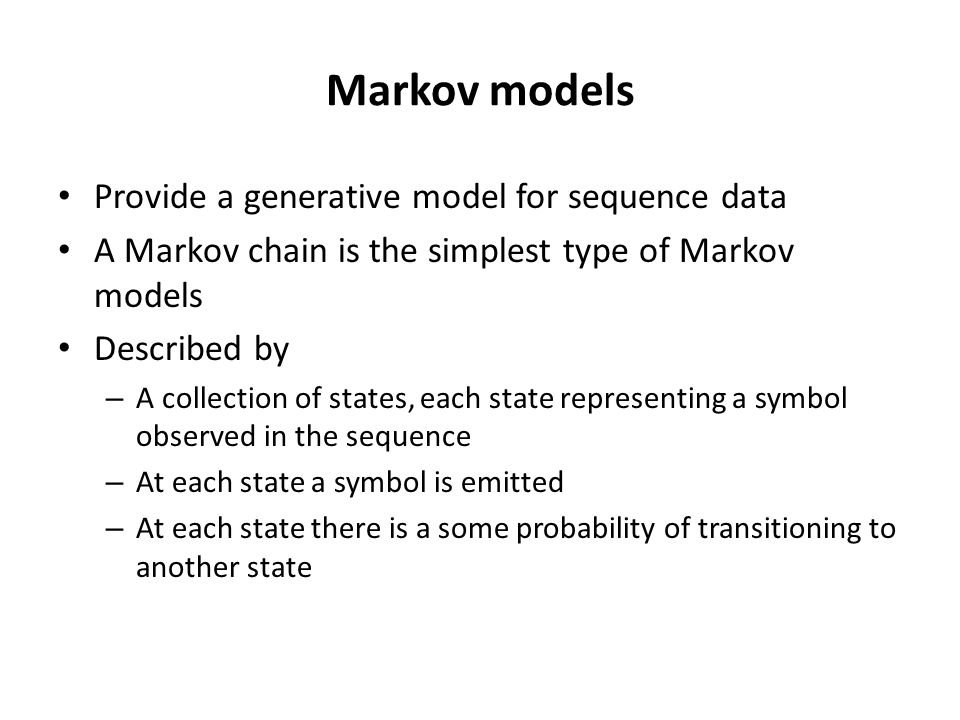 Markov models Provide a generative model for sequence data