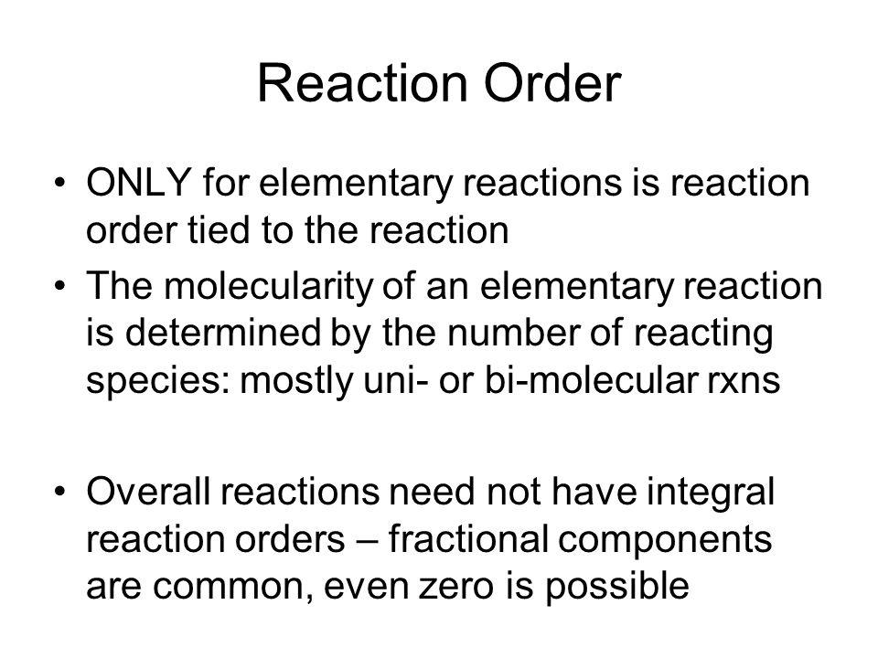 Reaction Order ONLY for elementary reactions is reaction order tied to the reaction.