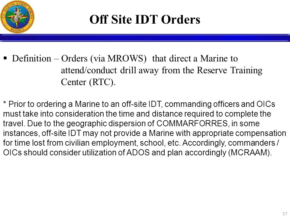 Off Site IDT Orders Definition – Orders (via MROWS) that direct a Marine to attend/conduct drill away from the Reserve Training Center (RTC).