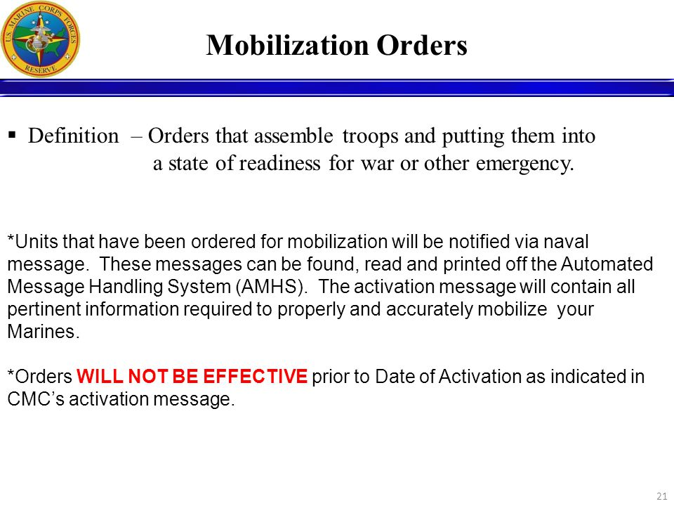Mobilization Orders Definition – Orders that assemble troops and putting them into a state of readiness for war or other emergency.