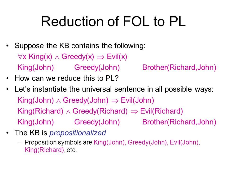 Reduction of FOL to PL Suppose the KB contains the following: